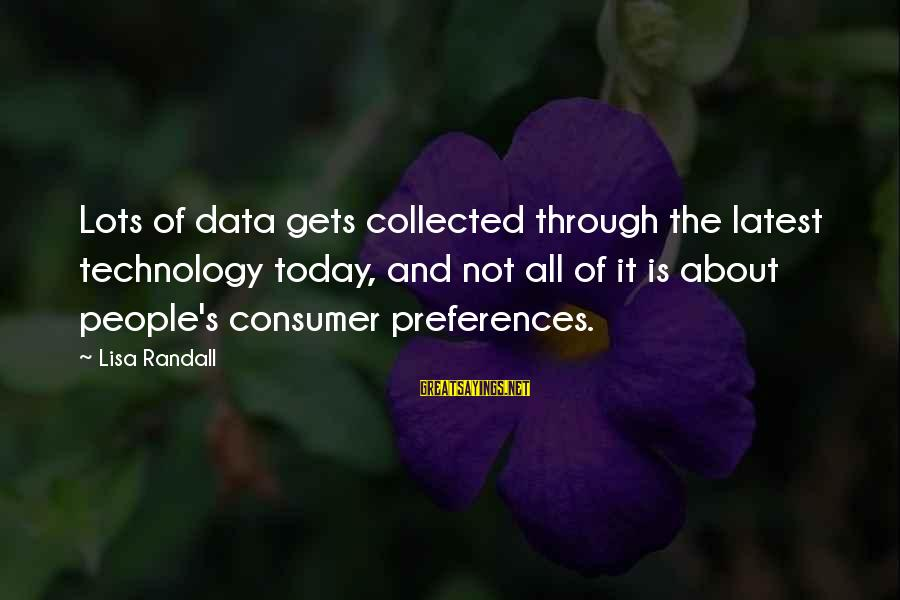 Particle Physics Sayings By Lisa Randall: Lots of data gets collected through the latest technology today, and not all of it