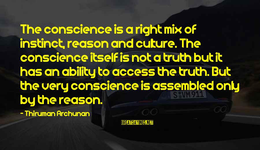 Partness Sayings By Thiruman Archunan: The conscience is a right mix of instinct, reason and culture. The conscience itself is