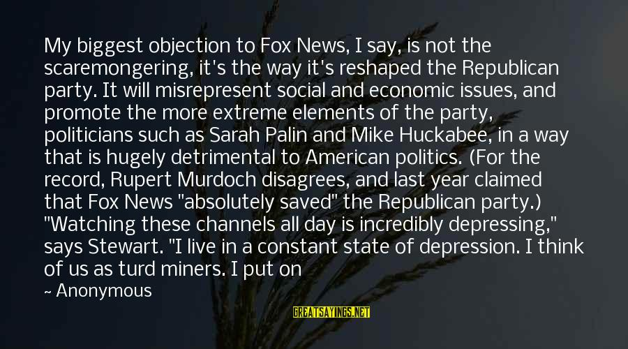 Party All Day Sayings By Anonymous: My biggest objection to Fox News, I say, is not the scaremongering, it's the way