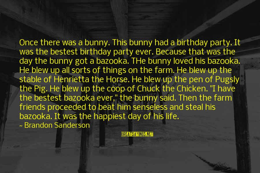 Party All Day Sayings By Brandon Sanderson: Once there was a bunny. This bunny had a birthday party. It was the bestest