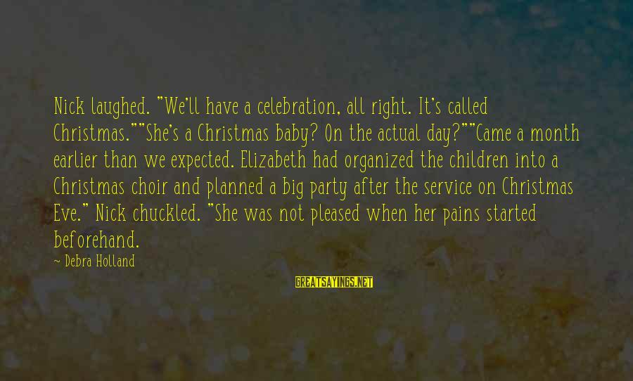 """Party All Day Sayings By Debra Holland: Nick laughed. """"We'll have a celebration, all right. It's called Christmas.""""""""She's a Christmas baby? On"""
