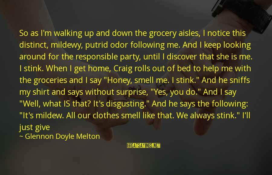 Party All Day Sayings By Glennon Doyle Melton: So as I'm walking up and down the grocery aisles, I notice this distinct, mildewy,