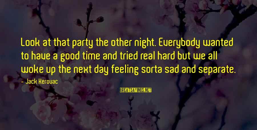Party All Day Sayings By Jack Kerouac: Look at that party the other night. Everybody wanted to have a good time and