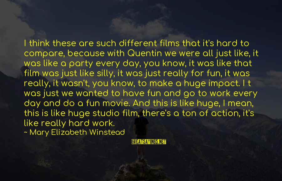 Party All Day Sayings By Mary Elizabeth Winstead: I think these are such different films that it's hard to compare, because with Quentin
