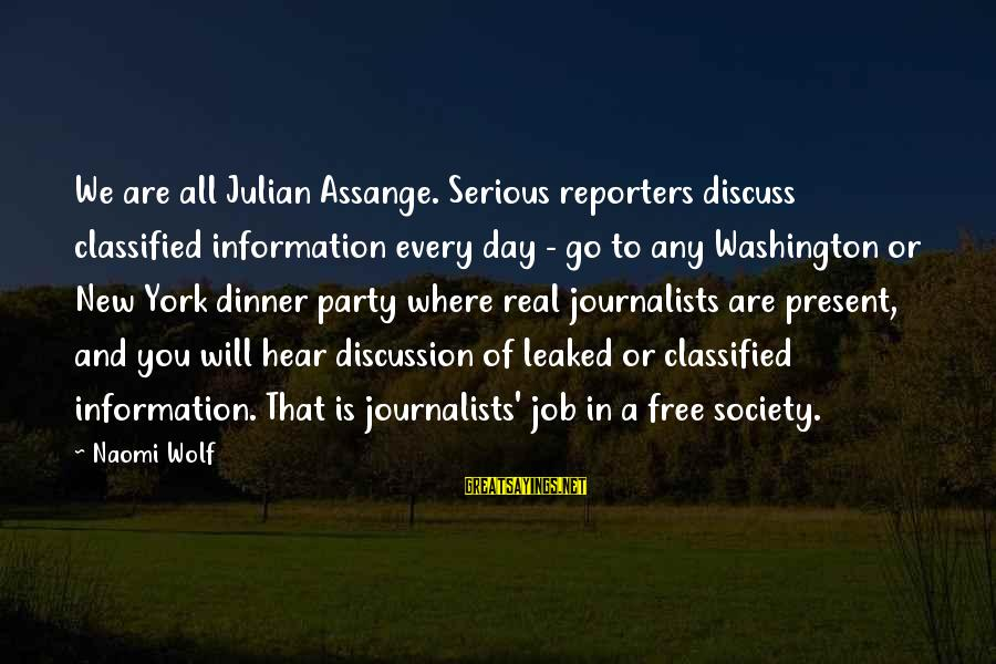 Party All Day Sayings By Naomi Wolf: We are all Julian Assange. Serious reporters discuss classified information every day - go to