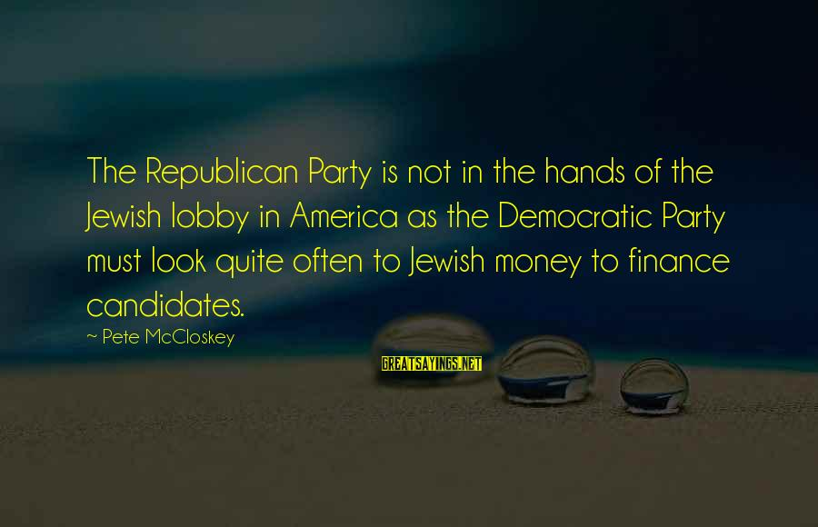 Party Pete Sayings By Pete McCloskey: The Republican Party is not in the hands of the Jewish lobby in America as