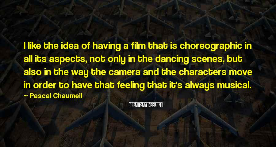 Pascal Chaumeil Sayings: I like the idea of having a film that is choreographic in all its aspects,