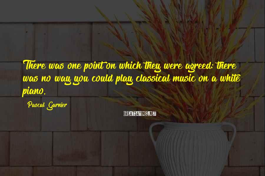 Pascal Garnier Sayings: There was one point on which they were agreed: there was no way you could