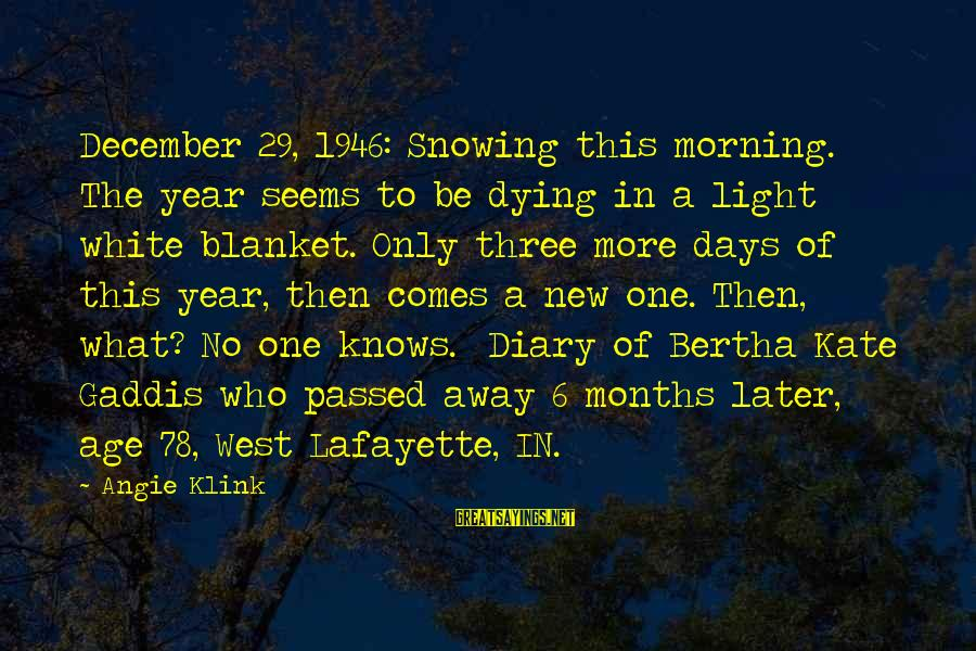 Passed Year Sayings By Angie Klink: December 29, 1946: Snowing this morning. The year seems to be dying in a light