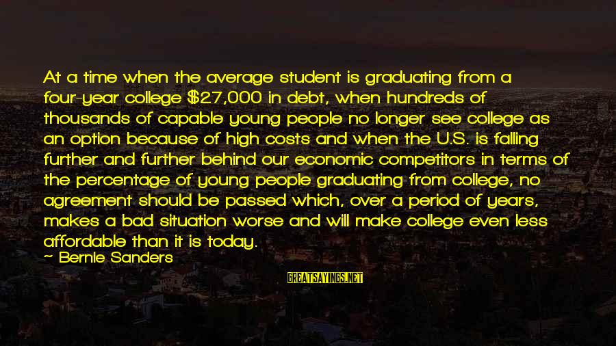 Passed Year Sayings By Bernie Sanders: At a time when the average student is graduating from a four-year college $27,000 in
