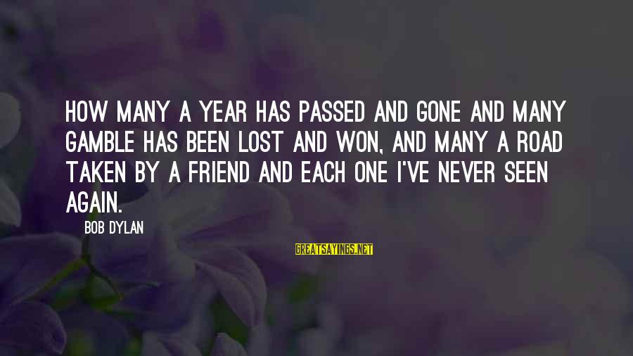 Passed Year Sayings By Bob Dylan: How many a year has passed and gone and many gamble has been lost and