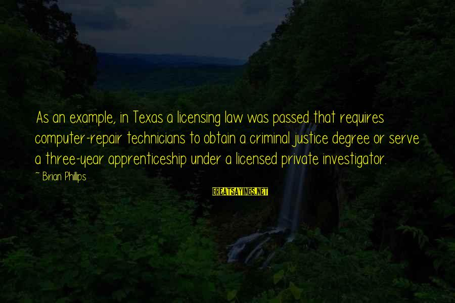 Passed Year Sayings By Brian Phillips: As an example, in Texas a licensing law was passed that requires computer-repair technicians to