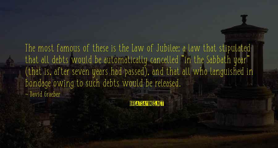 Passed Year Sayings By David Graeber: The most famous of these is the Law of Jubilee: a law that stipulated that