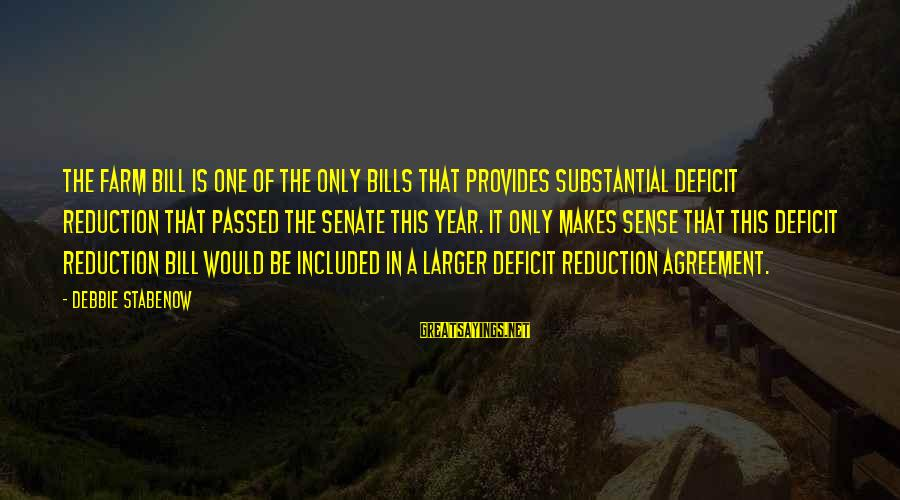 Passed Year Sayings By Debbie Stabenow: The Farm Bill is one of the only bills that provides substantial deficit reduction that