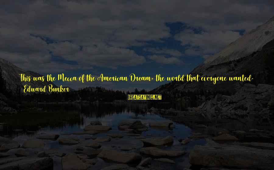 Passed Year Sayings By Edward Bunker: This was the Mecca of the American Dream, the world that everyone wanted. A world