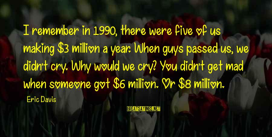 Passed Year Sayings By Eric Davis: I remember in 1990, there were five of us making $3 million a year. When
