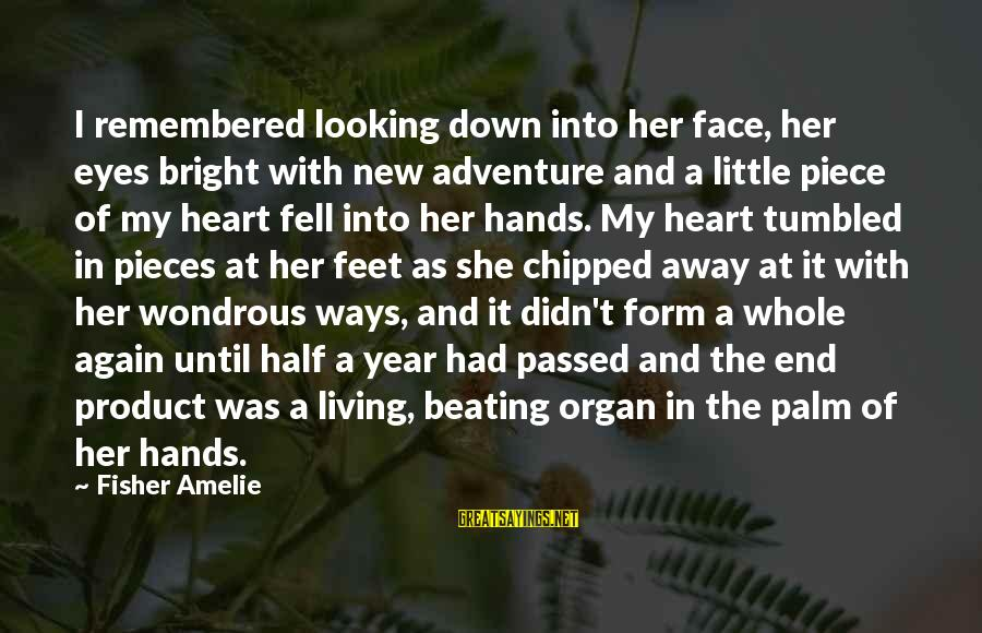 Passed Year Sayings By Fisher Amelie: I remembered looking down into her face, her eyes bright with new adventure and a