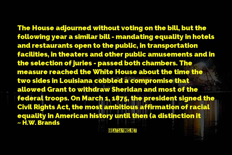 Passed Year Sayings By H.W. Brands: The House adjourned without voting on the bill, but the following year a similar bill