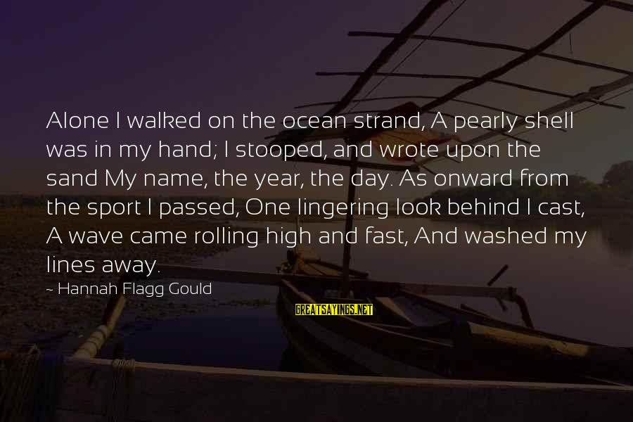 Passed Year Sayings By Hannah Flagg Gould: Alone I walked on the ocean strand, A pearly shell was in my hand; I