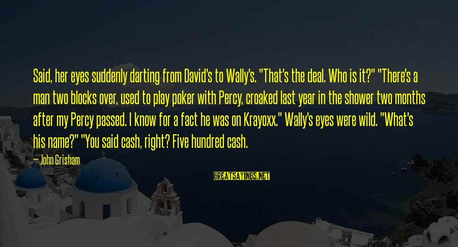 """Passed Year Sayings By John Grisham: Said, her eyes suddenly darting from David's to Wally's. """"That's the deal. Who is it?"""""""