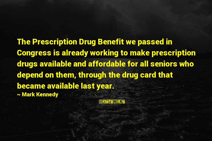 Passed Year Sayings By Mark Kennedy: The Prescription Drug Benefit we passed in Congress is already working to make prescription drugs
