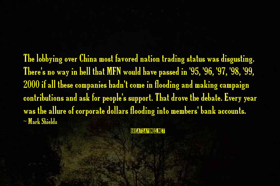 Passed Year Sayings By Mark Shields: The lobbying over China most favored nation trading status was disgusting. There's no way in