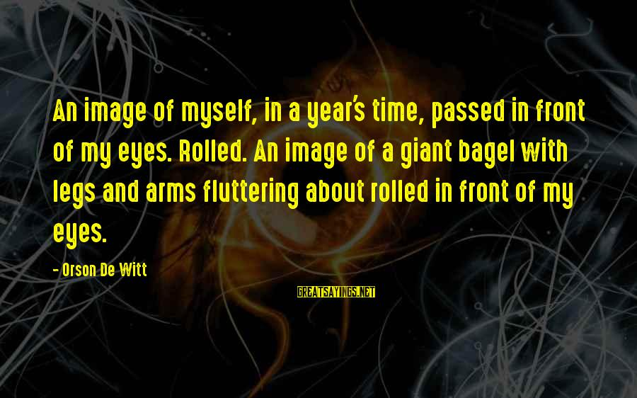Passed Year Sayings By Orson De Witt: An image of myself, in a year's time, passed in front of my eyes. Rolled.