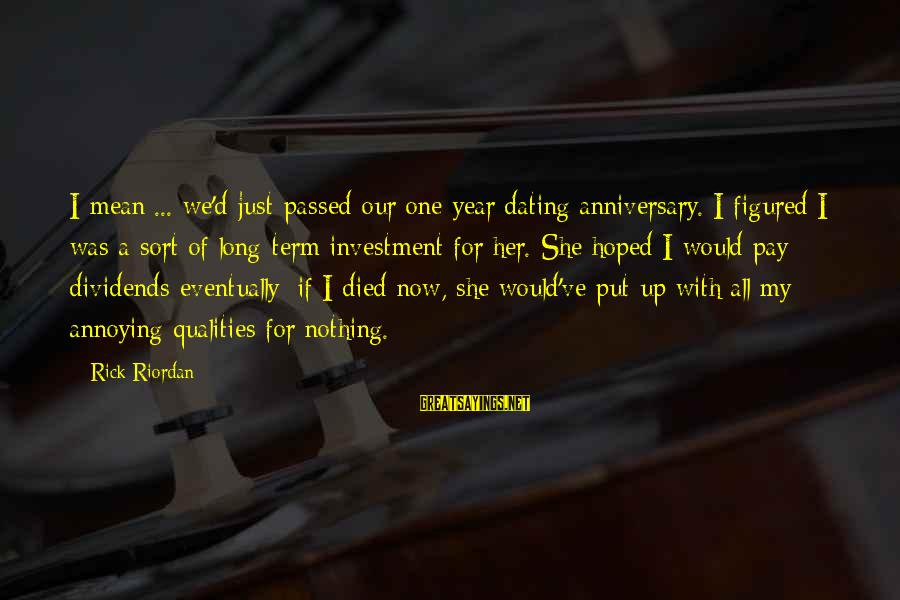 Passed Year Sayings By Rick Riordan: I mean ... we'd just passed our one-year dating anniversary. I figured I was a