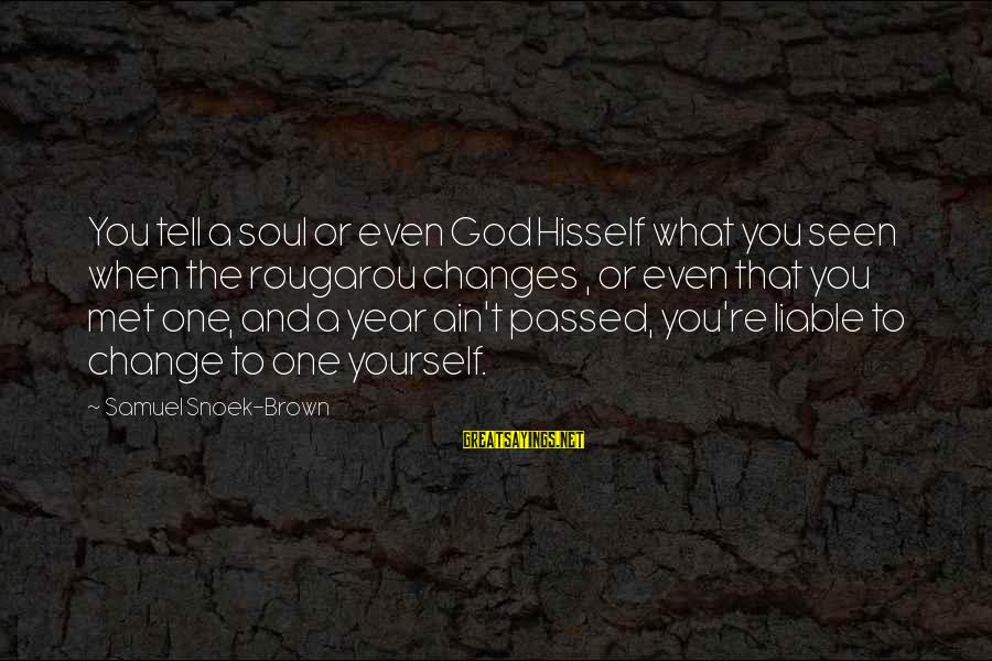 Passed Year Sayings By Samuel Snoek-Brown: You tell a soul or even God Hisself what you seen when the rougarou changes