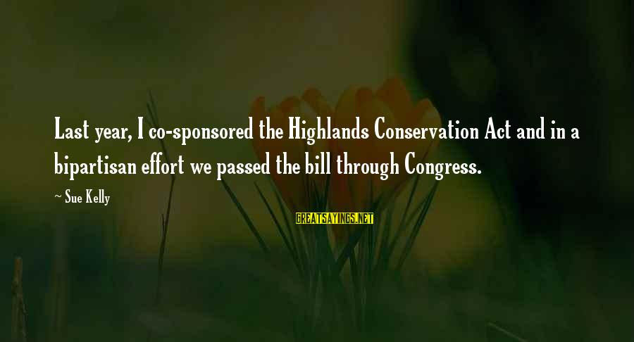 Passed Year Sayings By Sue Kelly: Last year, I co-sponsored the Highlands Conservation Act and in a bipartisan effort we passed