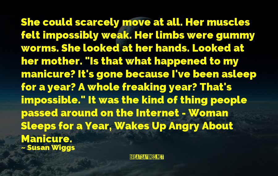 Passed Year Sayings By Susan Wiggs: She could scarcely move at all. Her muscles felt impossibly weak. Her limbs were gummy