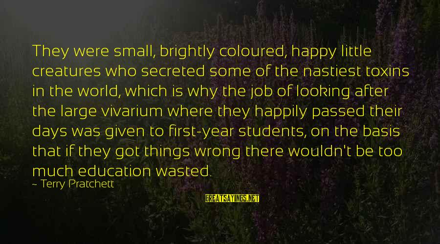 Passed Year Sayings By Terry Pratchett: They were small, brightly coloured, happy little creatures who secreted some of the nastiest toxins