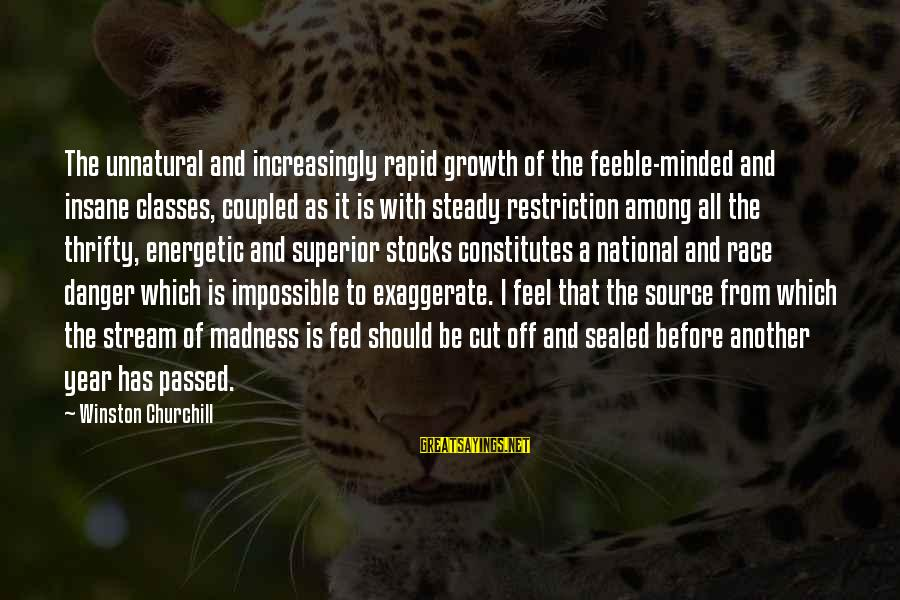 Passed Year Sayings By Winston Churchill: The unnatural and increasingly rapid growth of the feeble-minded and insane classes, coupled as it