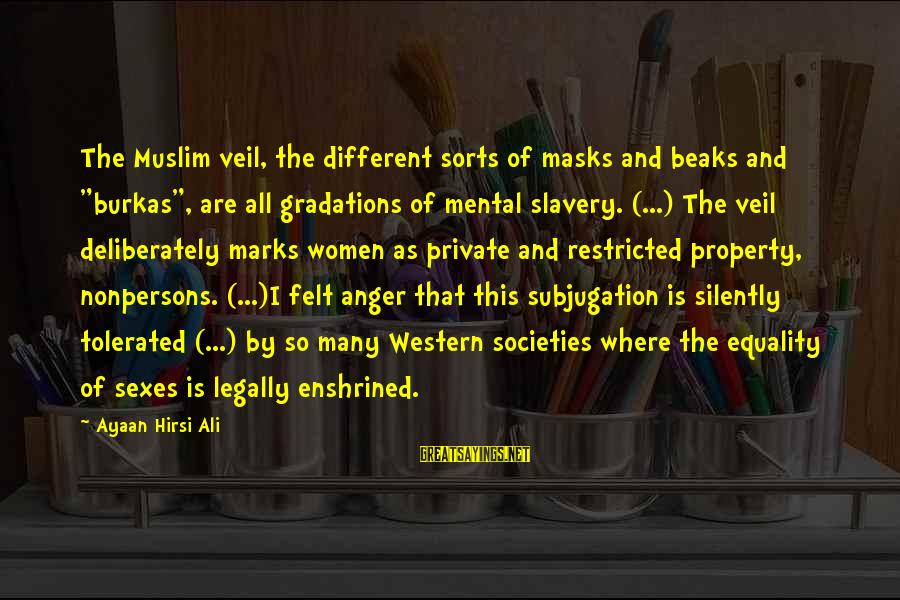 """Passionis Sayings By Ayaan Hirsi Ali: The Muslim veil, the different sorts of masks and beaks and """"burkas"""", are all gradations"""