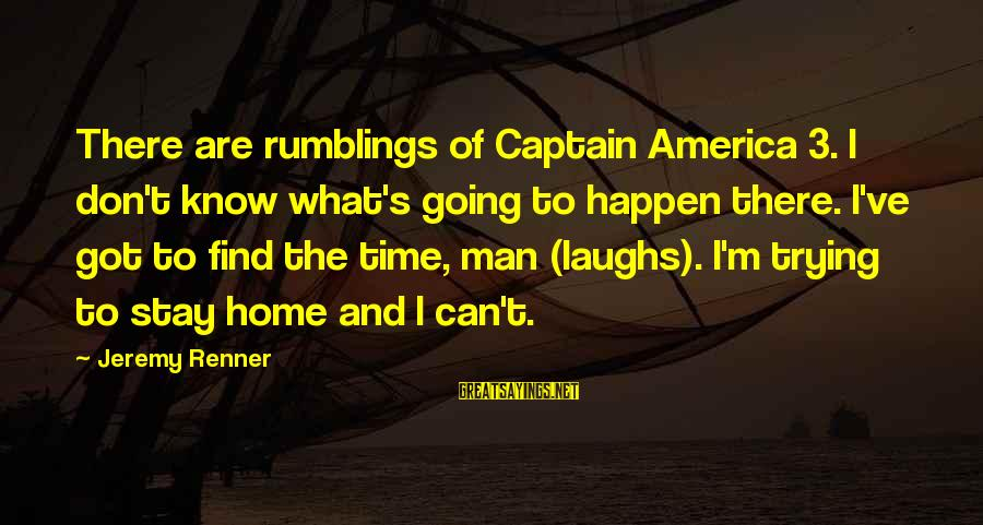 Passionis Sayings By Jeremy Renner: There are rumblings of Captain America 3. I don't know what's going to happen there.