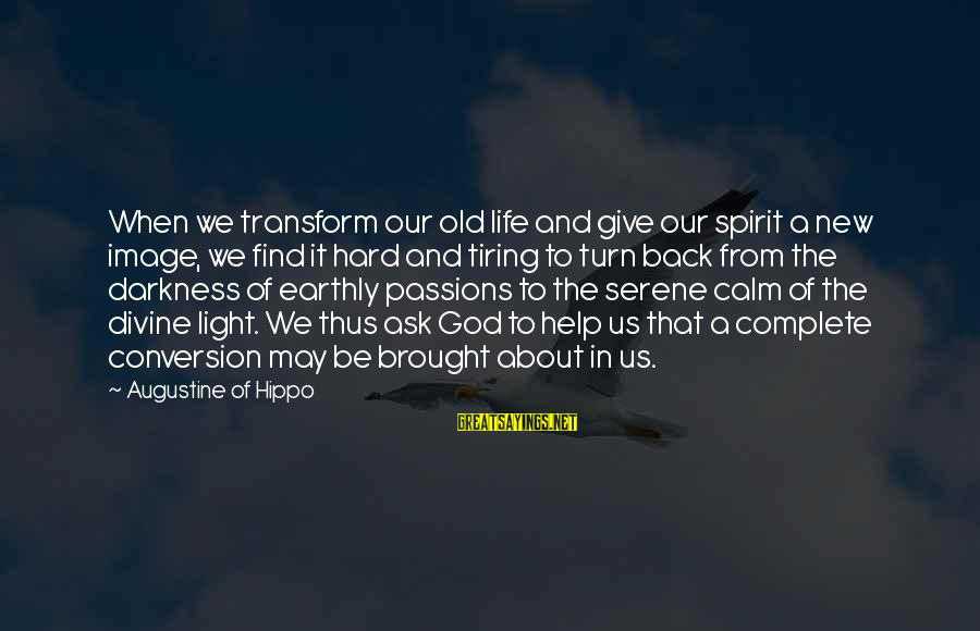 Passions In Life Sayings By Augustine Of Hippo: When we transform our old life and give our spirit a new image, we find