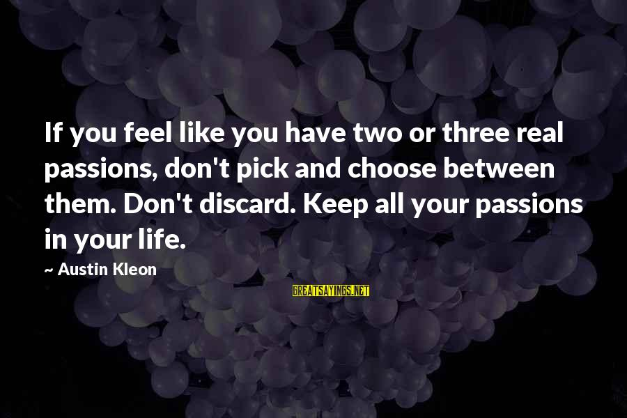 Passions In Life Sayings By Austin Kleon: If you feel like you have two or three real passions, don't pick and choose