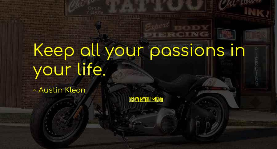 Passions In Life Sayings By Austin Kleon: Keep all your passions in your life.