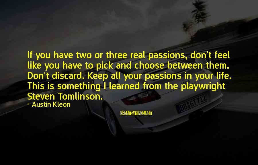 Passions In Life Sayings By Austin Kleon: If you have two or three real passions, don't feel like you have to pick