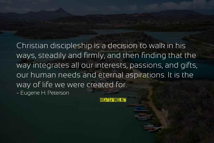 Passions In Life Sayings By Eugene H. Peterson: Christian discipleship is a decision to walk in his ways, steadily and firmly, and then