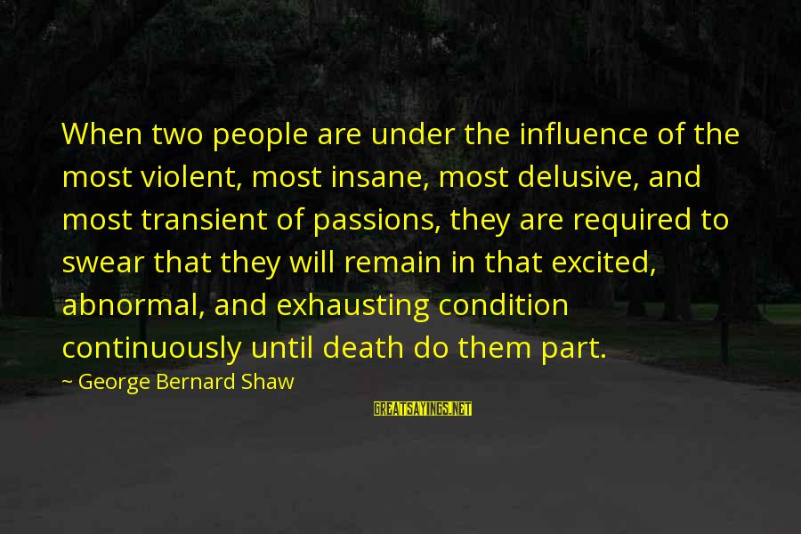 Passions In Life Sayings By George Bernard Shaw: When two people are under the influence of the most violent, most insane, most delusive,