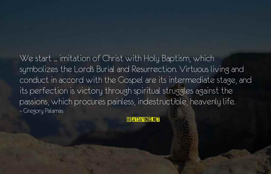 Passions In Life Sayings By Gregory Palamas: We start ... imitation of Christ with Holy Baptism, which symbolizes the Lord's Burial and