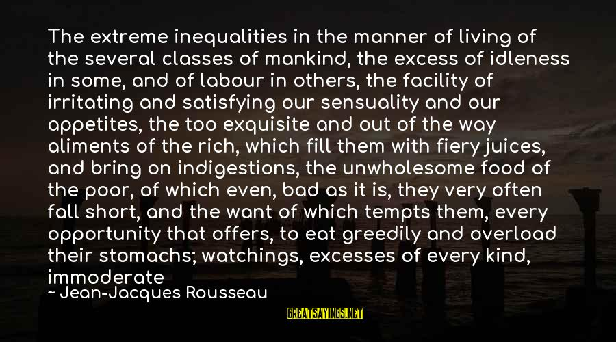 Passions In Life Sayings By Jean-Jacques Rousseau: The extreme inequalities in the manner of living of the several classes of mankind, the