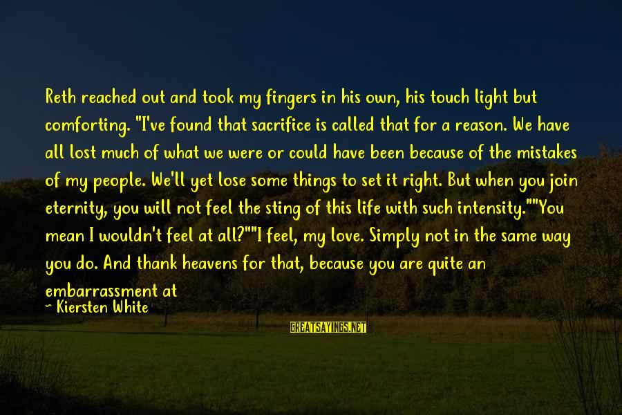 Passions In Life Sayings By Kiersten White: Reth reached out and took my fingers in his own, his touch light but comforting.