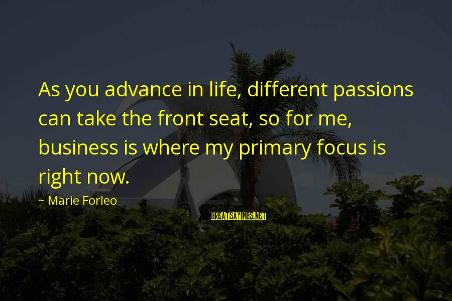 Passions In Life Sayings By Marie Forleo: As you advance in life, different passions can take the front seat, so for me,