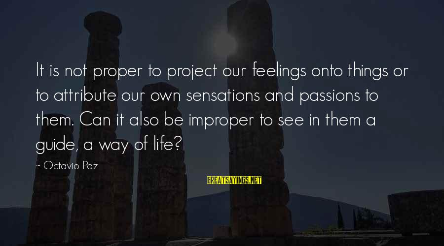 Passions In Life Sayings By Octavio Paz: It is not proper to project our feelings onto things or to attribute our own
