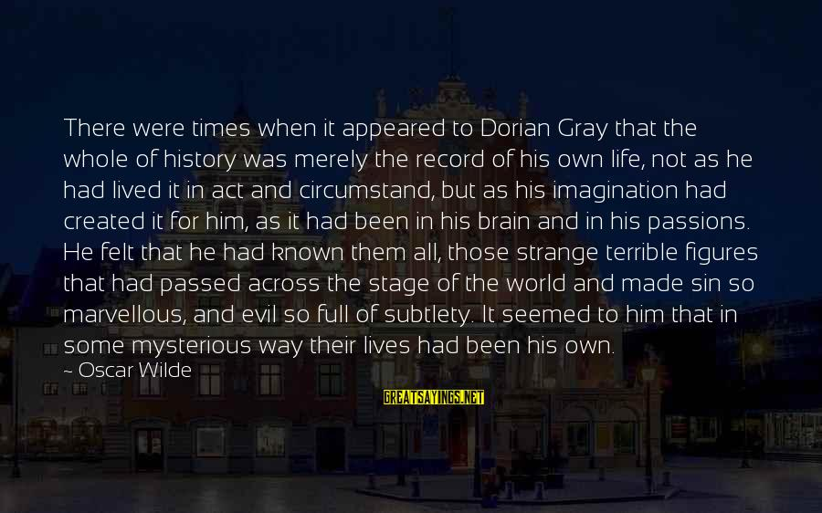 Passions In Life Sayings By Oscar Wilde: There were times when it appeared to Dorian Gray that the whole of history was