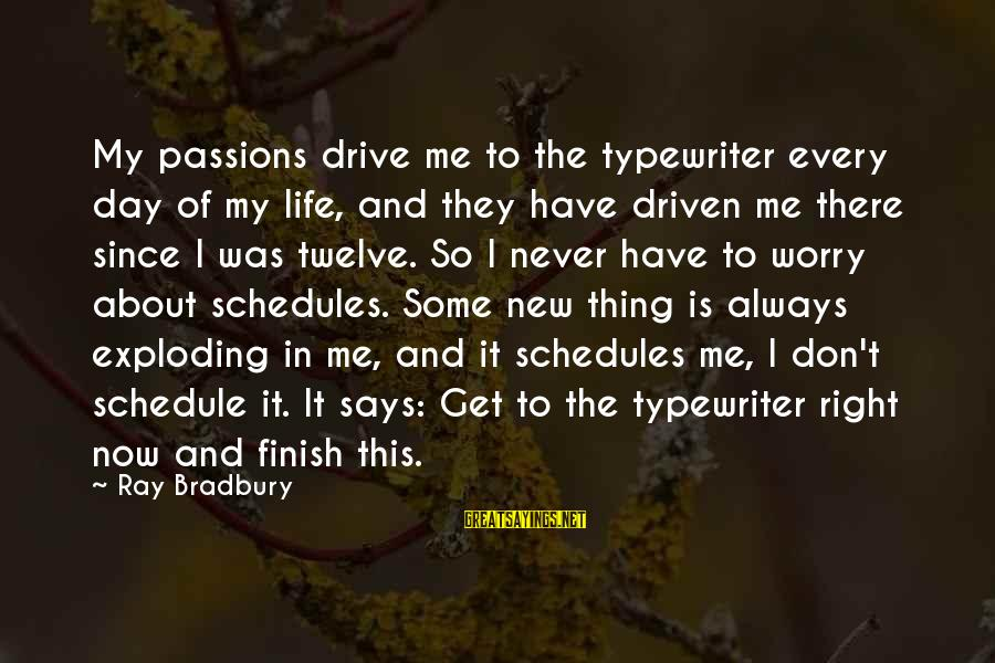 Passions In Life Sayings By Ray Bradbury: My passions drive me to the typewriter every day of my life, and they have