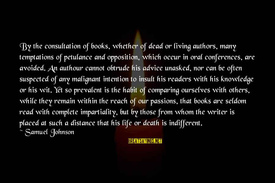 Passions In Life Sayings By Samuel Johnson: By the consultation of books, whether of dead or living authors, many temptations of petulance