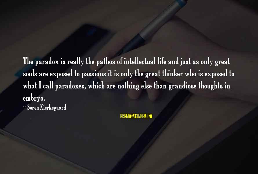 Passions In Life Sayings By Soren Kierkegaard: The paradox is really the pathos of intellectual life and just as only great souls